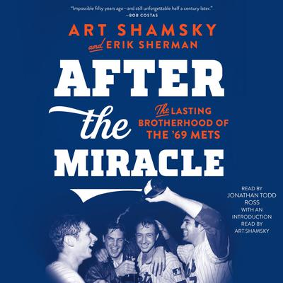 After the Miracle: The Lasting Brotherhood of the 69 Mets Audiobook, by Art Shamsky