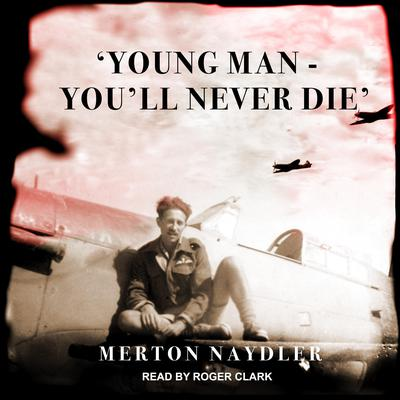 'Young Man - You'll Never Die' Audiobook, by Merton Naydler