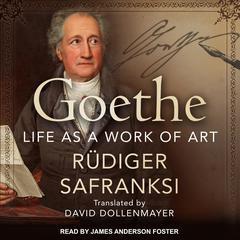 Goethe: Life as a Work of Art Audiobook, by Rüdiger Safranksi