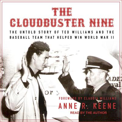 The Cloudbuster Nine: The Untold Story of Ted Williams and the Baseball Team That Helped Win World War II Audiobook, by Anne R. Keene