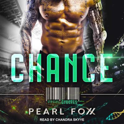 CHANCE: SciFi Cyborg Romance Audiobook, by Pearl Foxx