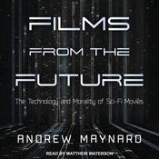 Films from the Future: The Technology and Morality of Sci-Fi Movies Audiobook, by Andrew Maynard