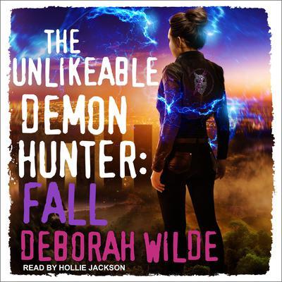 The Unlikeable Demon Hunter: Fall Audiobook, by Deborah Wilde