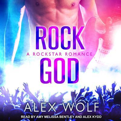 Rock God: A Rockstar Romance Audiobook, by Alex Wolf