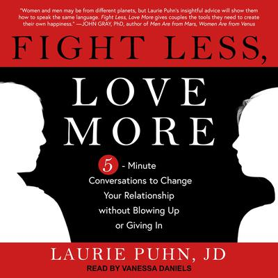 Fight Less, Love More: 5-Minute Conversations to Change Your Relationship without Blowing Up or Giving In Audiobook, by Laurie Puhn