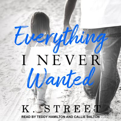 Everything I Never Wanted Audiobook, by K. Street