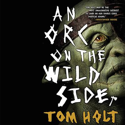 An Orc on the Wild Side Audiobook, by Tom Holt