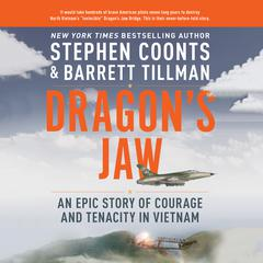 Dragon's Jaw: An Epic Story of Courage and Tenacity in Vietnam Audiobook, by Barrett Tillman, Stephen Coonts