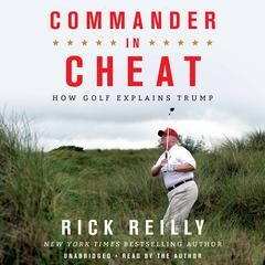 Commander in Cheat: How Golf Explains Trump Audiobook, by Rick Reilly