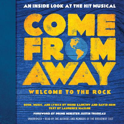 Come from Away: Welcome to the Rock: An Inside Look at the Hit Musical Audiobook, by Irene Sankoff