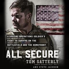 All Secure: A Special Operations Soldiers Fight to Survive on the Battlefield and the Homefront Audiobook, by Steve Jackson, Tom Satterly