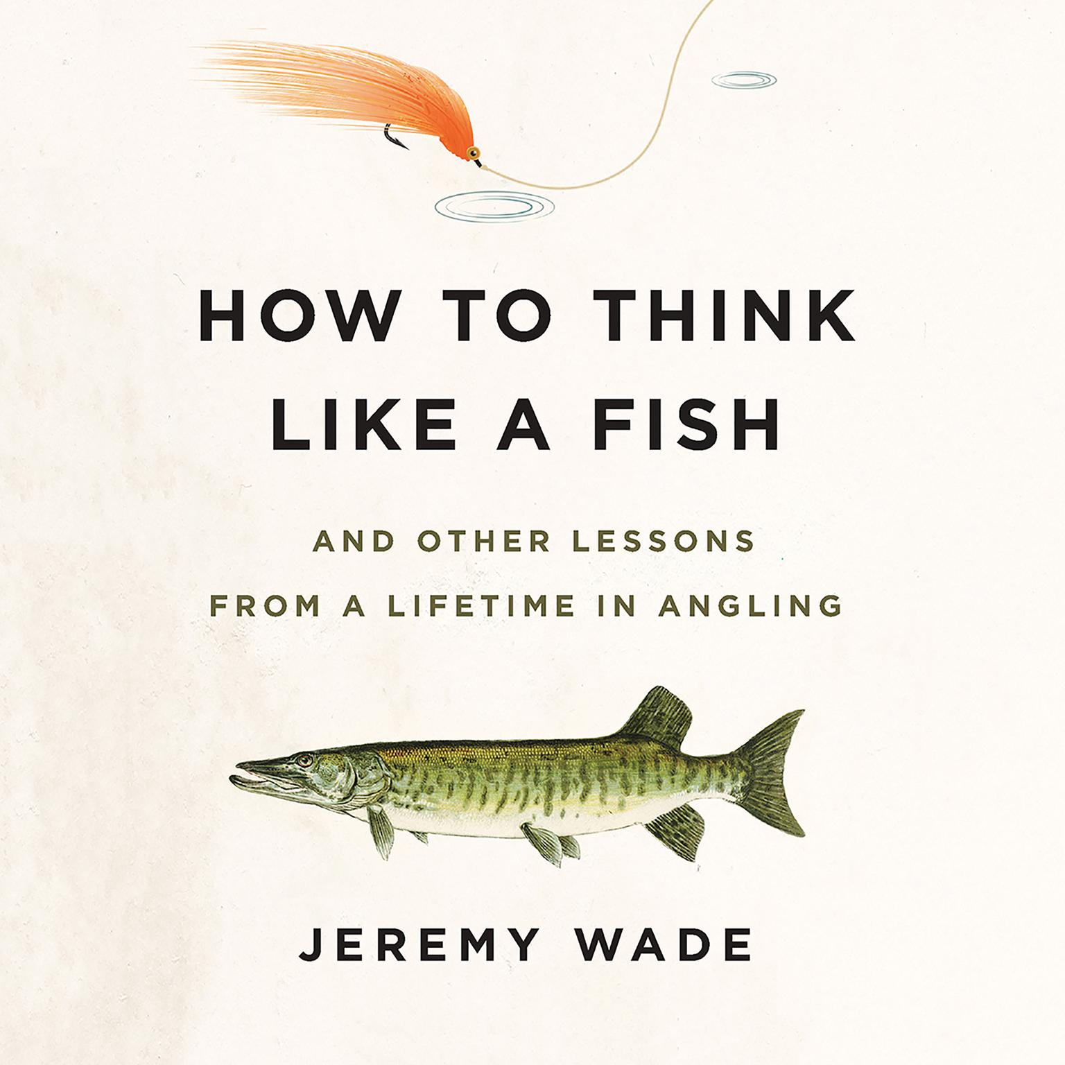 Printable How to Think Like a Fish: And Other Lessons from a Lifetime in Angling Audiobook Cover Art