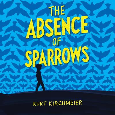 The Absence of Sparrows Audiobook, by Kurt Kirchmeier