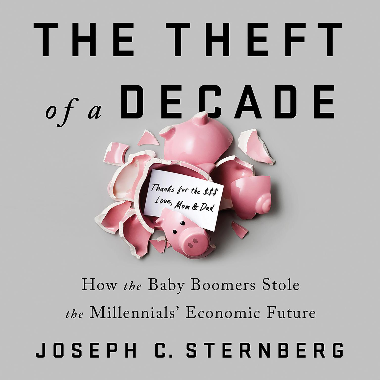 Printable The Theft of a Decade: How the Baby Boomers Stole the Millennials' Economic Future Audiobook Cover Art