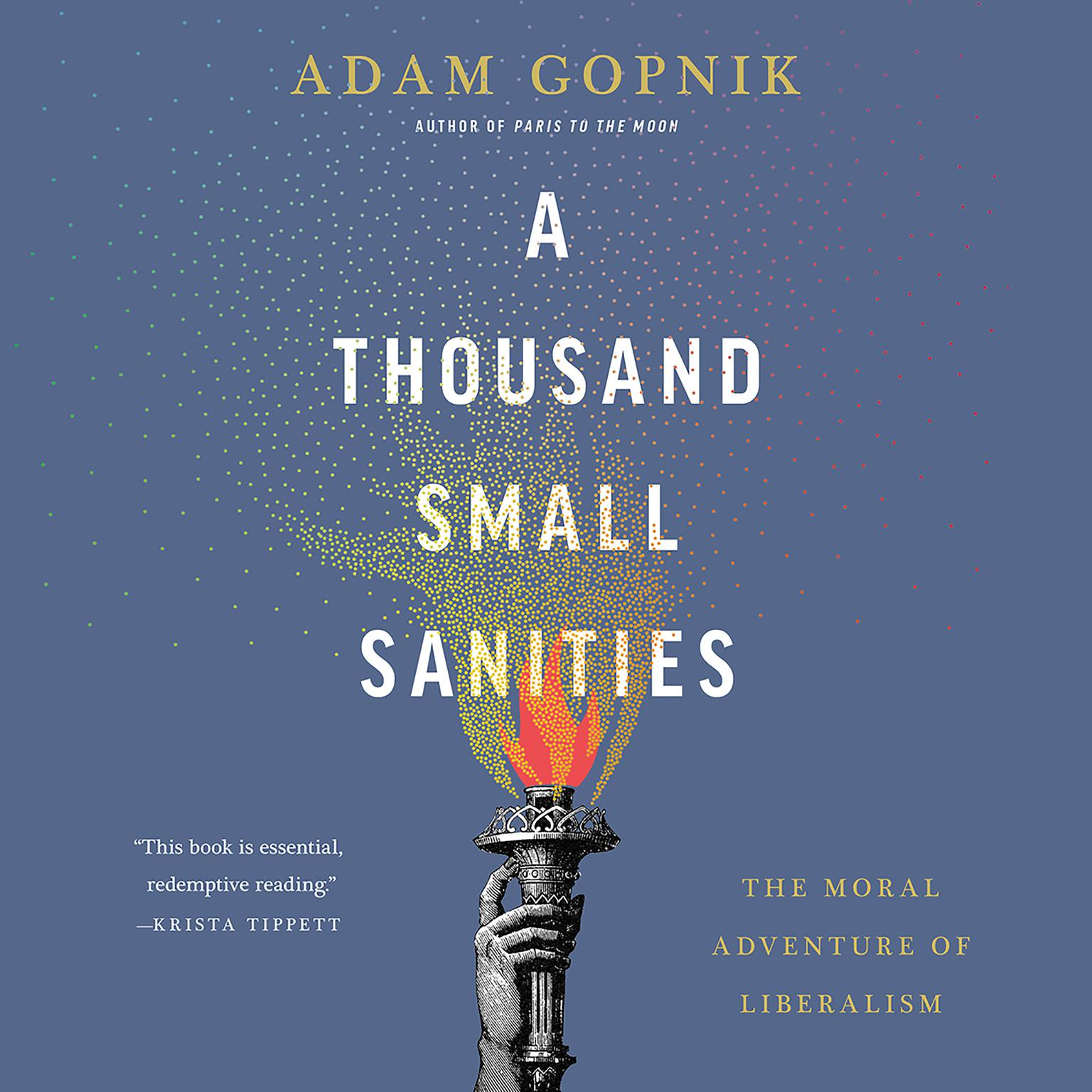 A Thousand Small Sanities: The Moral Adventure of Liberalism Audiobook, by Adam Gopnik