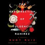 The Resurrection of Fulgencio Ramirez : A Novel Audiobook, by Rudy Ruiz
