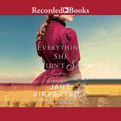 Everything She Didnt Say Audiobook, by Jane Kirkpatrick