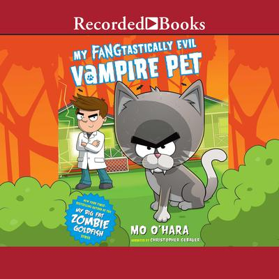 My FANGtastically Evil Vampire Pet Audiobook, by Mo O'Hara