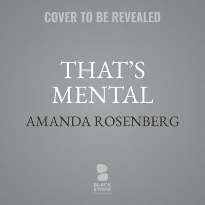 That's Mental: The Sad, Annoying, and Hilarious Things That Drive Me Crazy about Being Mentally Ill Audiobook, by Amanda Rosenberg