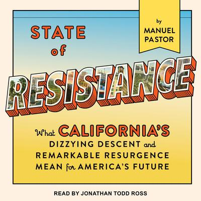 State of Resistance: What California's Dizzying Descent and Remarkable Resurgence Mean for America's Future Audiobook, by Manuel Pastor