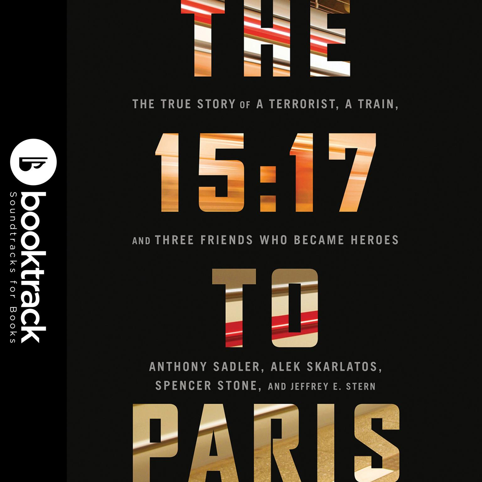 Printable The 15:17 to Paris: The True Story of a Terrorist, a Train, and Three American Heroes: Booktrack Edition Audiobook Cover Art