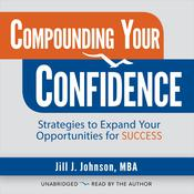 Compounding Your Confidence: Strategies to Expand Your Opportunities for Success Audiobook, by Author Info Added Soon
