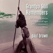 Grandpa Still Remembers: Life-Changing Stories for Kids of All Ages from a Missionary Kid in Africa Audiobook, by Author Info Added Soon