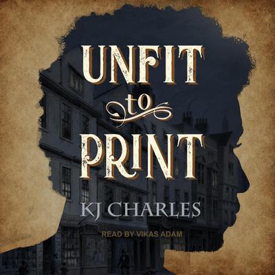 Unfit to Print Audiobook, by KJ Charles