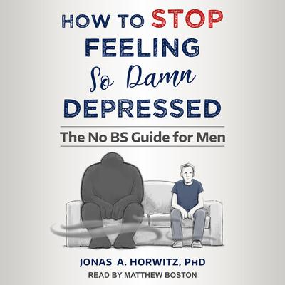 How to Stop Feeling So Damn Depressed: The No BS Guide for Men Audiobook, by Jonas A. Horwitz
