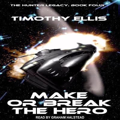 Make or Break the Hero Audiobook, by Timothy Ellis