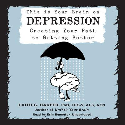 This Is Your Brain on Depression: Creating Your Path to Getting Better Audiobook, by Faith G. Harper