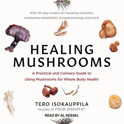 Healing Mushrooms: A Practical and Culinary Guide to Using Mushrooms for Whole Body Health Audiobook, by Tero Isokauppila