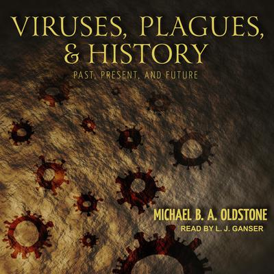 Viruses, Plagues, and History: Past, Present, and Future Audiobook, by Michael B. A. Oldstone