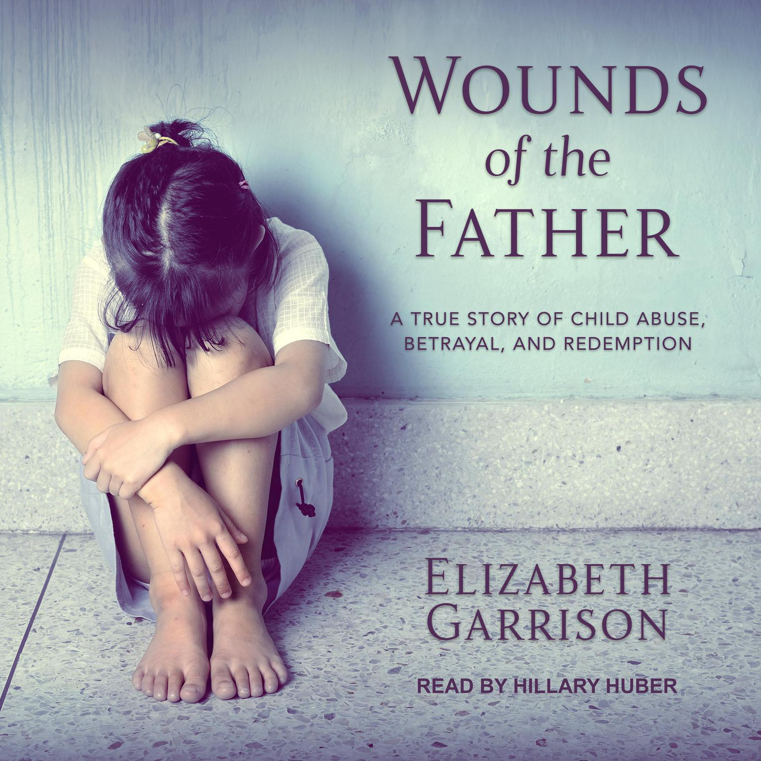 Printable Wounds of the Father: A True Story of Child Abuse, Betrayal, and Redemption Audiobook Cover Art