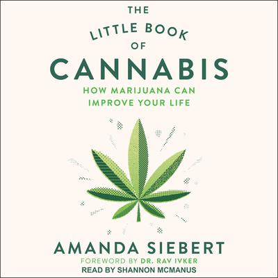 The Little Book of Cannabis: How Marijuana Can Improve Your Life Audiobook, by Amanda Siebert