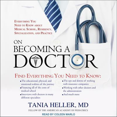 On Becoming a Doctor: Everything You Need to Know about Medical School, Residency, Specialization, and Practice Audiobook, by Tania Heller