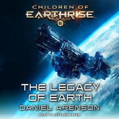 The Legacy of Earth Audiobook, by Daniel Arenson