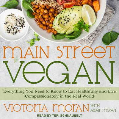 Main Street Vegan: Everything You Need to Know to Eat Healthfully and Live Compassionately in the Real World Audiobook, by Victoria Moran