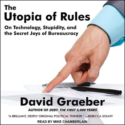 The Utopia of Rules: On Technology, Stupidity, and the Secret Joys of Bureaucracy Audiobook, by David Graeber