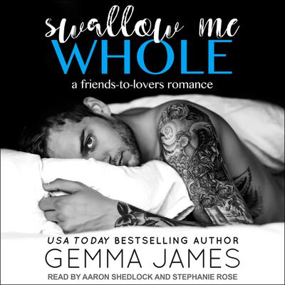Swallow Me Whole: A Friends to Lovers Romance Audiobook, by Gemma James