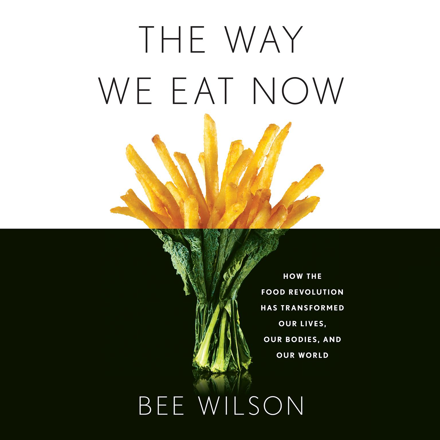 Printable The Way We Eat Now: How the Food Revolution Has Transformed Our Lives, Our Bodies, and Our World Audiobook Cover Art