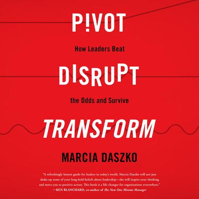 Pivot, Disrupt, Transform: How Leaders Beat the Odds and Survive Audiobook, by Marcia Daszko