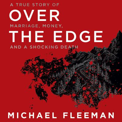 Over the Edge: A True Story of Marriage, Money, and a Shocking Death Audiobook, by Michael Fleeman