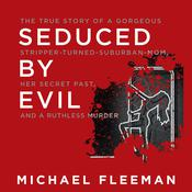 Seduced by Evil: The True Story of a Gorgeous Stripper-Turned-Suburban-Mom, Her Secret Past, and a Ruthless Murder Audiobook, by Michael Fleeman
