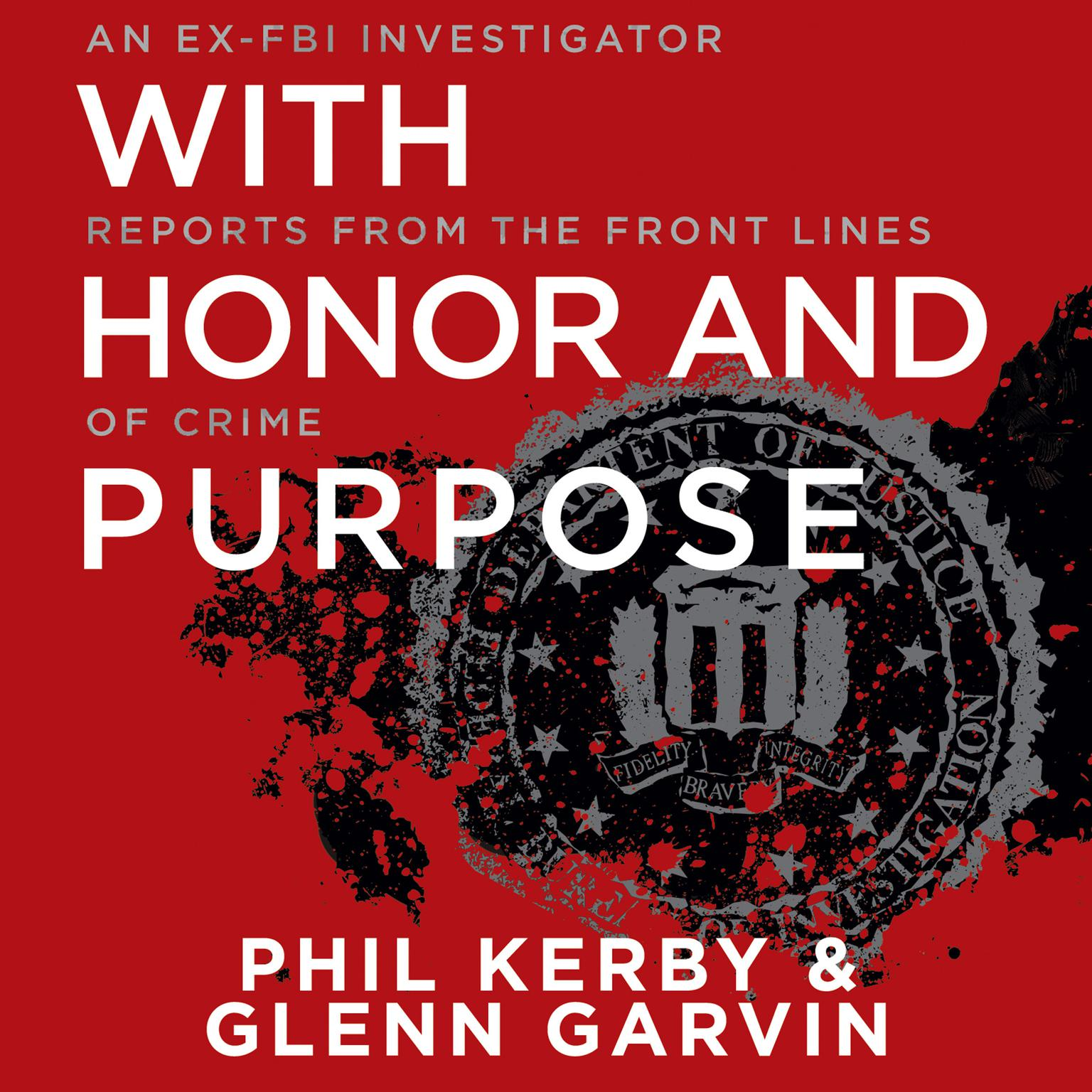 Printable With Honor and Purpose: An Ex-FBI Investigator Reports from the Front Lines of Crime Audiobook Cover Art