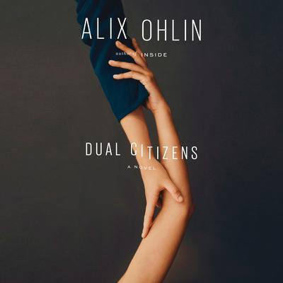 Dual Citizens: A novel Audiobook, by Alix Ohlin