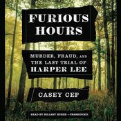 Furious Hours: Murder, Fraud, and the Last Trial of Harper Lee Audiobook, by Casey N. Cep
