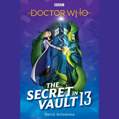 Doctor Who: The Secret in Vault 13 Audiobook, by David Solomons