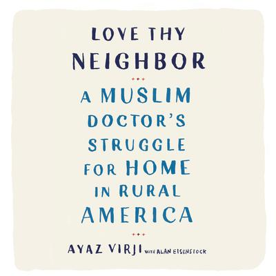 Love Thy Neighbor: A Muslim Doctors Struggle for Home in Rural America Audiobook, by Alan Eisenstock
