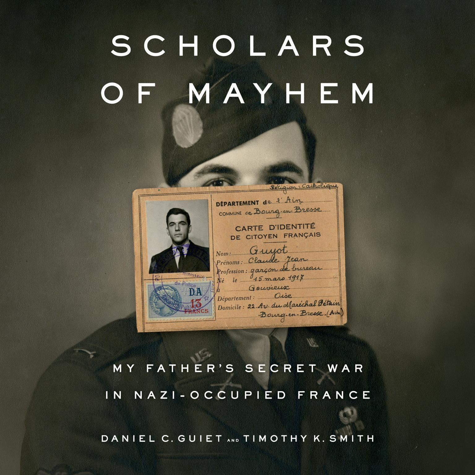 Printable Scholars of Mayhem: My Father's Secret War in Nazi-Occupied France Audiobook Cover Art